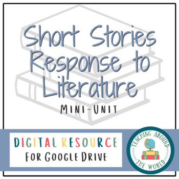 Short Stories Response to Literature GOOGLE DRIVE Mini Unit