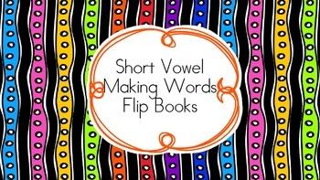 Short Vowel Making Words Flip Book