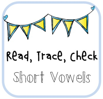 Short Vowel Practice:  Read Trace Check
