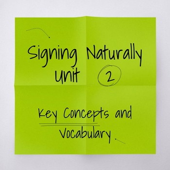 Signing Naturally Unit 2 Vocabulary and Key Concepts