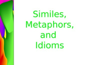 Similes, Metaphors, and Idioms