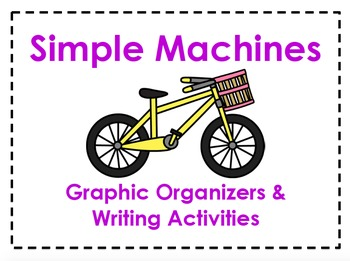 Simple Machines Graphic Organizers & Writing Activities (R