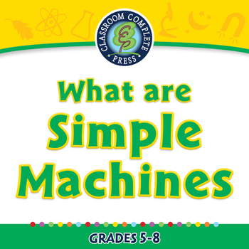 Simple Machines: What Are Simple Machines - MAC Gr. 5-8