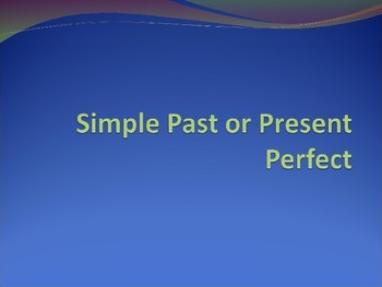 Simple Past V. Present Perfect