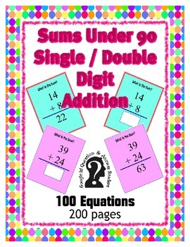Single / Double Digit Addition ~ Sums under 90 ~ 100 Equat