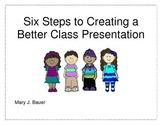 Six Steps to Creating a Better Class Presentation