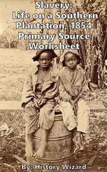 Slavery: Life on a Southern Plantation, 1854 Primary Sourc