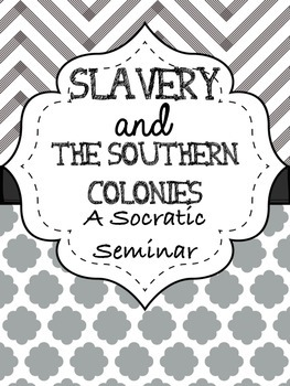 Slavery in the Southern Colonies: A Socratic Seminar