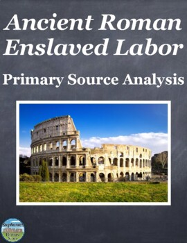 Slaves in Ancient Rome Primary Source Analysis and Creativ