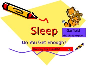 It's Important to Get Enough Sleep.  An entertaining PPT w