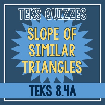 Slope of Similar Triangles Quiz (TEKS 8.4A)