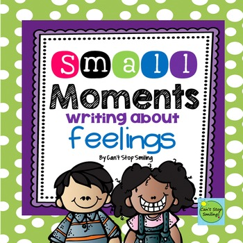 Small Moments Writing - Focusing on Feelings