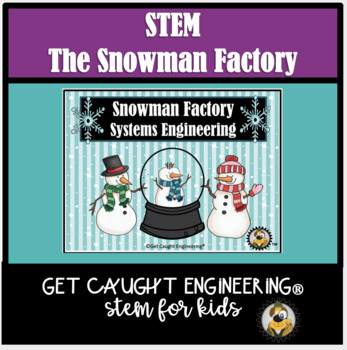 STEM and a Snowman Factory : Exploring Systems Engineering