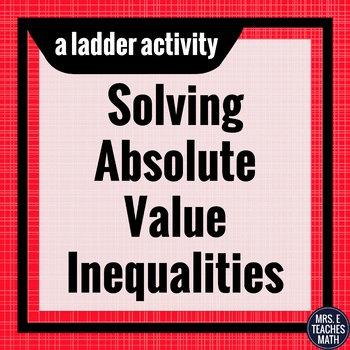 Absolute Value Inequalities Ladder Activity