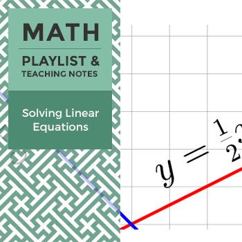 Solving Linear Equations - Playlist and Teaching Notes