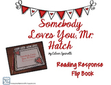 Somebody Loves You Mr. Hatch Reader Response Flip Book