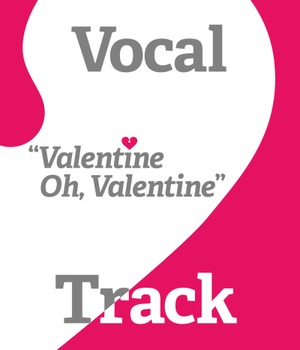 Valentine Song - Valentine Oh Valentine - vocal track - by