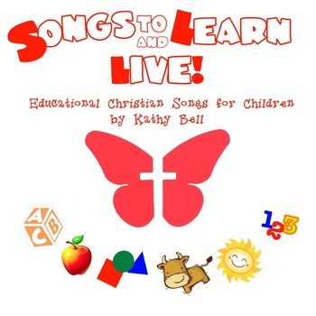 Songs to Learn and Live w/Lyrics and Instructional Guide ©2015