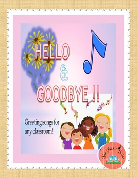 Songs to begin and end your school day!  Hello and Goodbye!