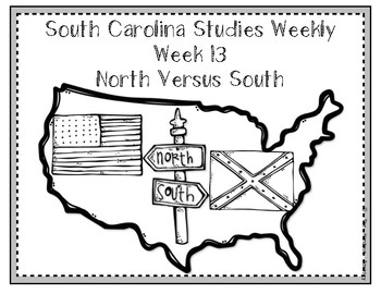 South Carolina Social Studies Weekly: Week 12 North Vs. South