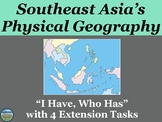 Southeast Asia's Physical Geography Review Game: I Have Who Has