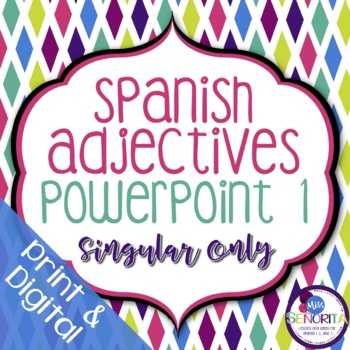 Spanish Adjectives Powerpoint 1 - singular only