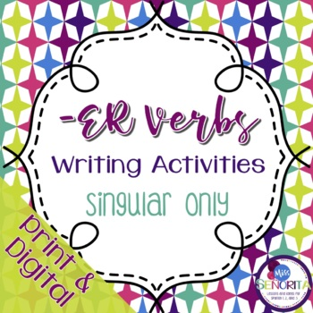 Spanish -ER Verbs Writing Activities - singular only