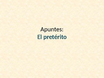 Spanish Preterit Tense Notes (El preterito)