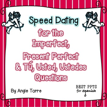 Spanish Speed Dating for the Imperfect, Present Perfect, &