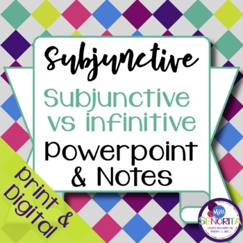 Spanish Subjunctive vs Infinitive Powerpoint & Notes