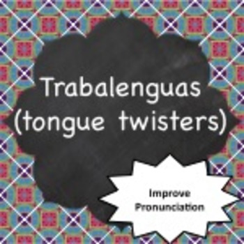 Spanish Grammar:  Trabalenguas (Tongue Twisters)