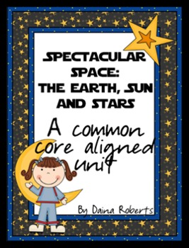 Spectacular Space: The Earth, Sun and Stars - A Common Core Aligned Unit