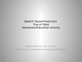 Speech Sound Production True/False Awareness and Education