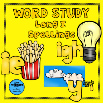 Spelling Unit Long I: ie, igh, y 1 week of independent wor