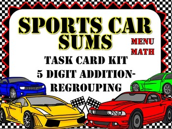 Sports Car Sums- 5 Digit Addition-Regrouping Task Card Kit