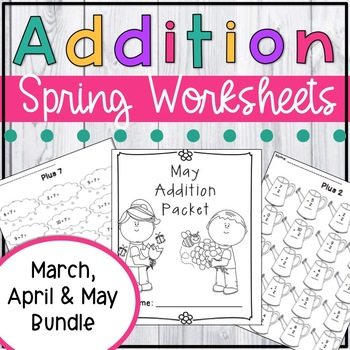 Spring Addition Worksheet Packet- Just Print and Go!