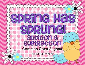 Spring Has Sprung - Addition & Subtraction COMMON CORE ALIGNED