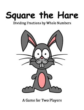 Square the Hare - A Game to Practice Dividing Fractions an