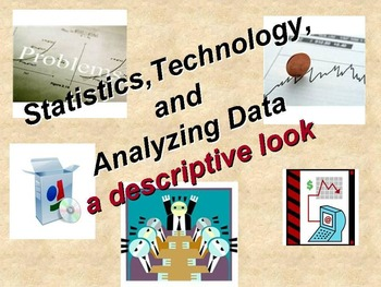 Statistics, Technology, and Analyzing Data: A descriptive look.