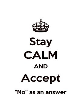Stay Calm and Accept No as an Answer a Free Visual For All