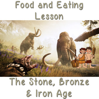 Stone Age, Bronze Age and Iron Age, Eating and Food Lesson