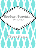Student Teaching Binder EDITABLE