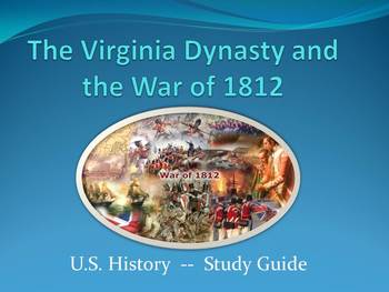 Study Guide of The Virginia Dynasty and the War of 1812