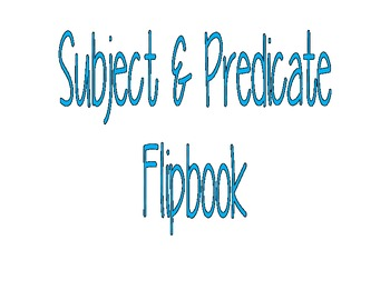 Subject and Predicate Flipbook