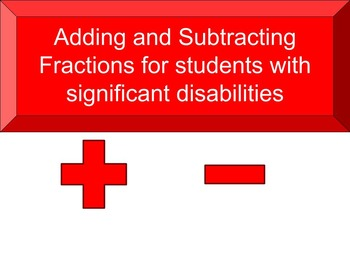 Adding and Subtracting fractions for Students with Signifi
