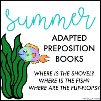 Summer/Beach Theme Adapted Preposition Books (Set of 3)