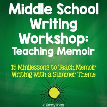 Middle School Writing Workshop: Teaching Memoir Summer The