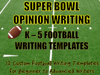 Super Bowl Opinion Writing Custom Football Templates K-5 B