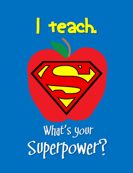 Super Hero Teacher---I teach. What's your superpower?