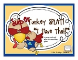 "Super Turkey Splat: ""I Have That!"" (A noun, verb, and adje"